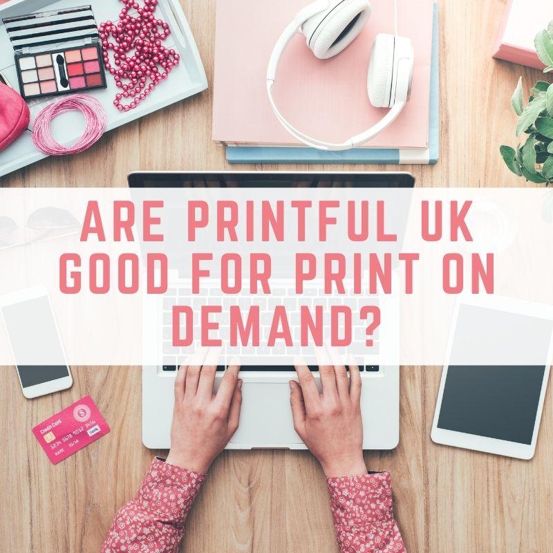 Are Printful UK good for print on demand?